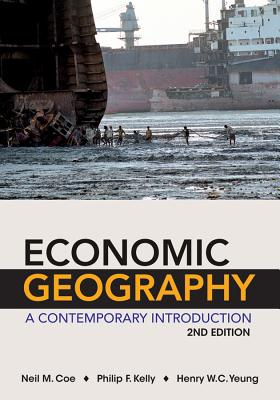 Economic Geography By Coe, Neil/ Yeung, Henry W. C./ Kelly, Philip