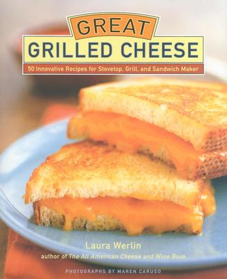 Great Grilled Cheese By Werlin, Laura/ Caruso, Maren
